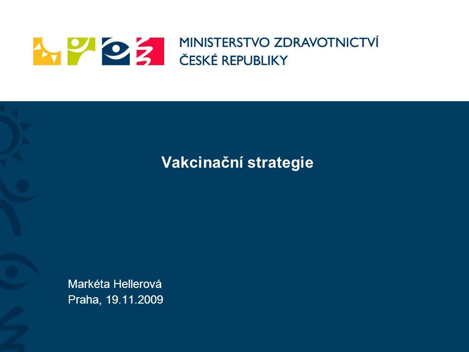 Vakcinační strategie Markéta Hellerová Praha, 19.11.2009