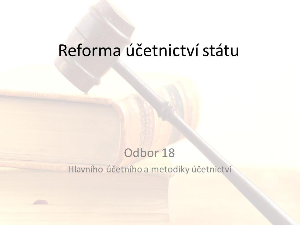 Právním podkladem pro reformu účetnictví státu je §1 odst.