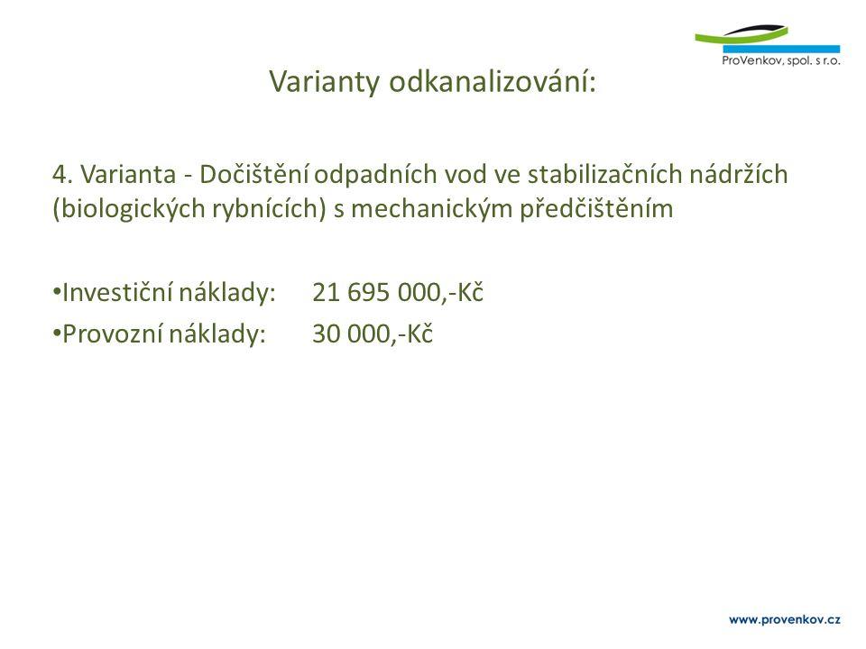 Varianty odkanalizování: 4. Varianta - Dočištění odpadních vod ve stabilizačních nádržích (biologických rybnících) s mechanickým předčištěním Investič