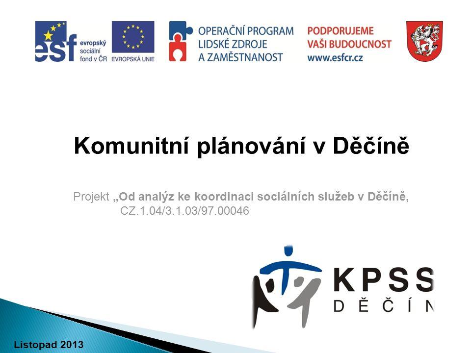 """srpen 2013 Společné setkání Komunitní plánování v Děčíně Projekt """"Od analýz ke koordinaci sociálních služeb v Děčíně, CZ.1.04/3.1.03/97.00046 Listopad 2013"""