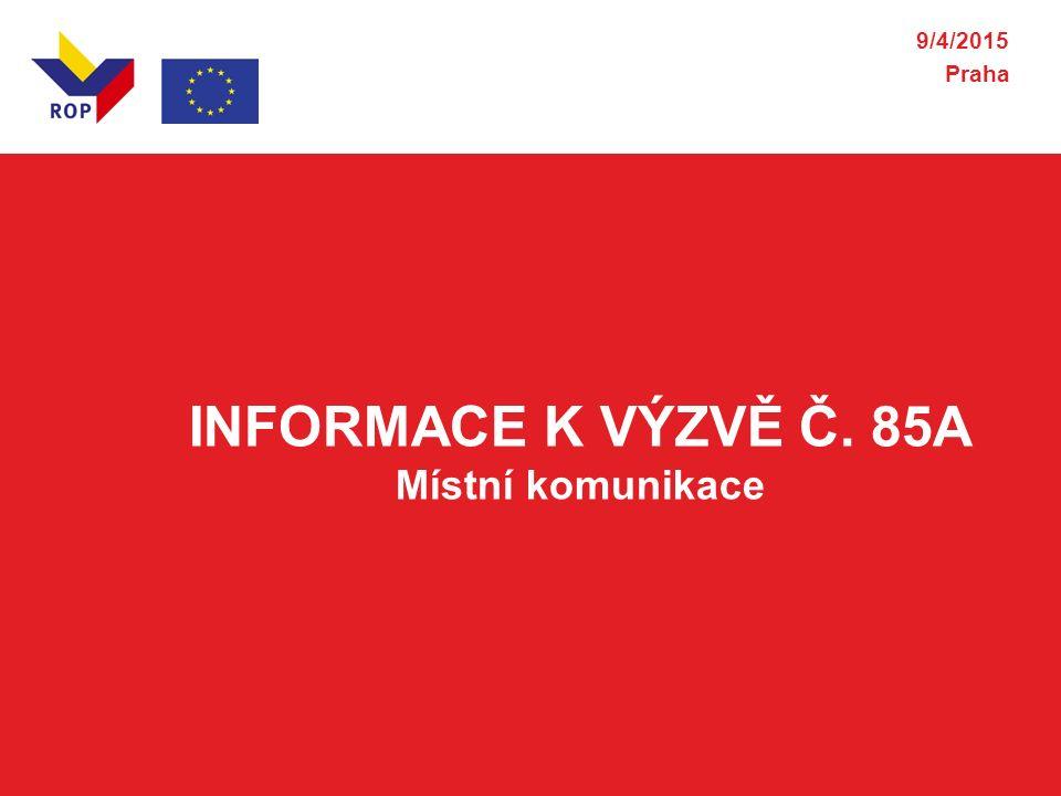 INFORMACE K VÝZVĚ Č. 85A Místní komunikace 9/4/2015 Praha