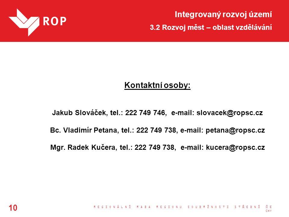 Integrovaný rozvoj území 3.2 Rozvoj měst – oblast vzdělávání Kontaktní osoby: Jakub Slováček, tel.: 222 749 746, e-mail: slovacek@ropsc.cz Bc.