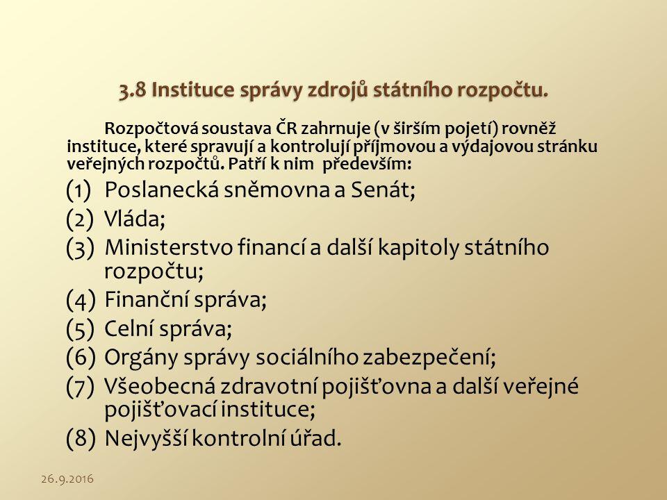 Rozpočtová soustava ČR zahrnuje (v širším pojetí) rovněž instituce, které spravují a kontrolují příjmovou a výdajovou stránku veřejných rozpočtů. Patř