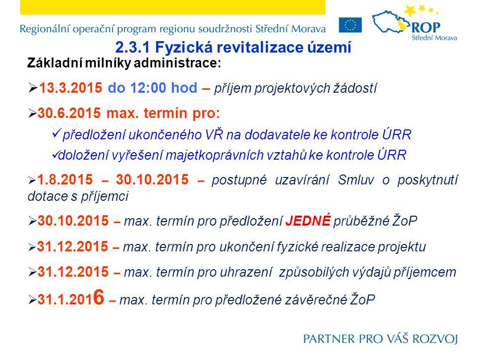 2.3.1 Fyzická revitalizace území Základní milníky administrace:  13.3.2015 do 12:00 hod – příjem projektových žádostí  30.6.2015 max.