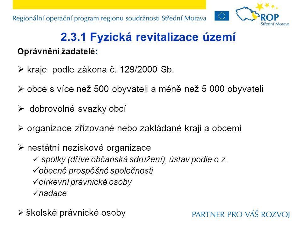 2.3.1 Fyzická revitalizace území Oprávnění žadatelé:  kraje podle zákona č.