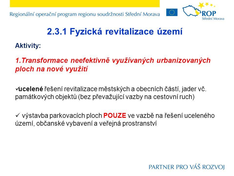 2.3.1 Fyzická revitalizace území Aktivity: 1.Transformace neefektivně využívaných urbanizovaných ploch na nové využití ucelené řešení revitalizace městských a obecních částí, jader vč.
