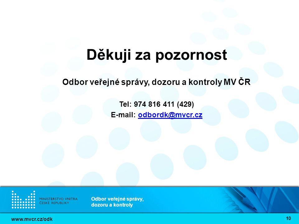 www.mvcr.cz/odk Odbor veřejné správy, dozoru a kontroly 10 Děkuji za pozornost Odbor veřejné správy, dozoru a kontroly MV ČR Tel: 974 816 411 (429) E-mail: odbordk@mvcr.czodbordk@mvcr.cz