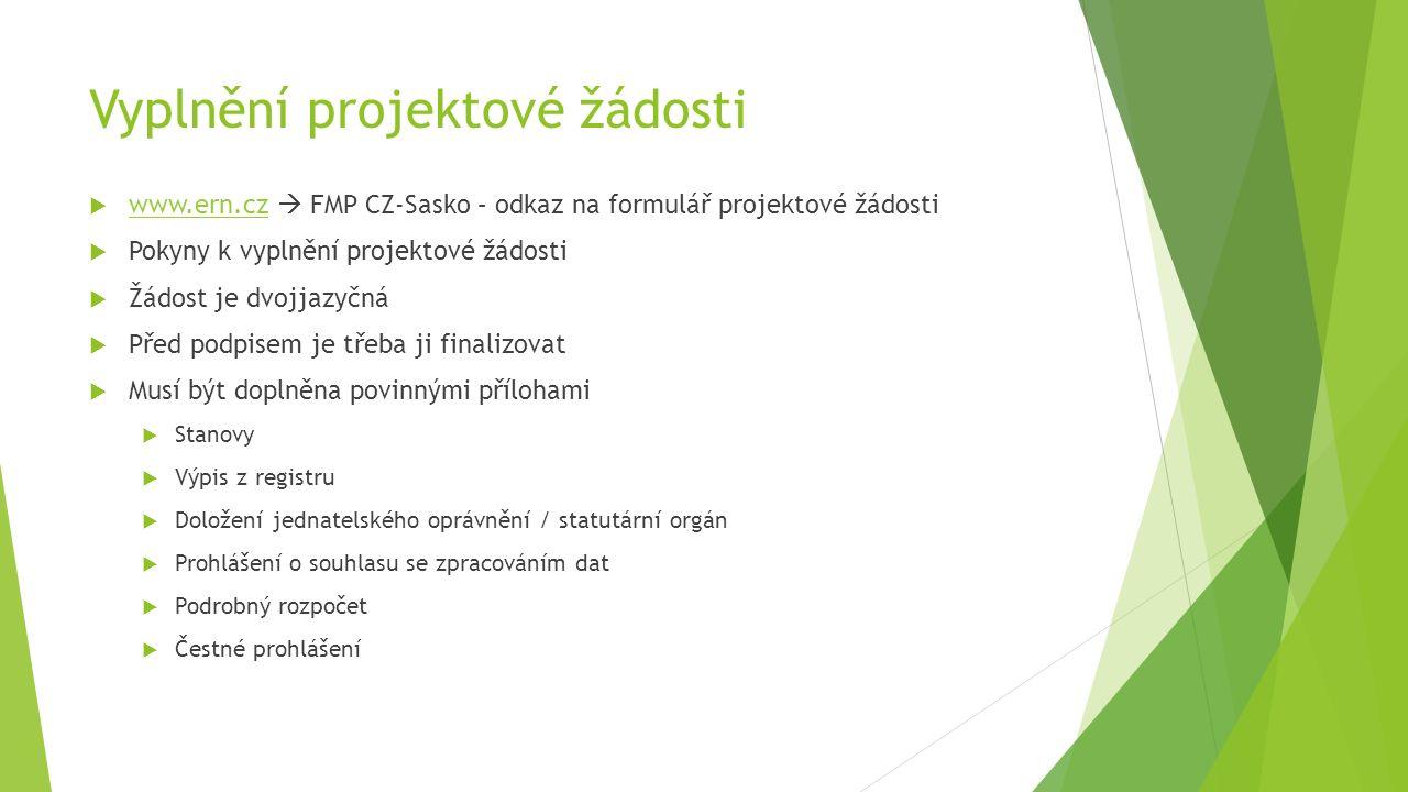 Vyplnění projektové žádosti  www.ern.cz  FMP CZ-Sasko – odkaz na formulář projektové žádosti www.ern.cz  Pokyny k vyplnění projektové žádosti  Žádost je dvojjazyčná  Před podpisem je třeba ji finalizovat  Musí být doplněna povinnými přílohami  Stanovy  Výpis z registru  Doložení jednatelského oprávnění / statutární orgán  Prohlášení o souhlasu se zpracováním dat  Podrobný rozpočet  Čestné prohlášení