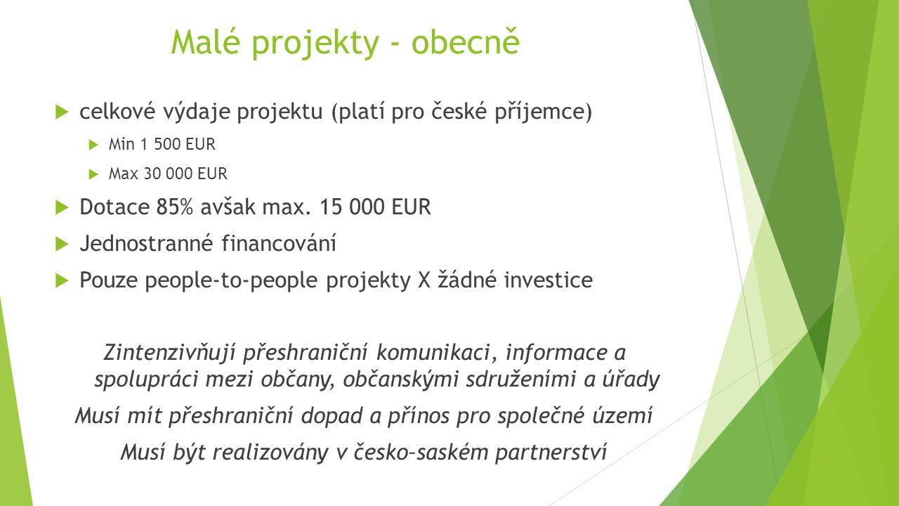Malé projekty - obecně  celkové výdaje projektu (platí pro české příjemce)  Min 1 500 EUR  Max 30 000 EUR  Dotace 85% avšak max. 15 000 EUR  Jedn