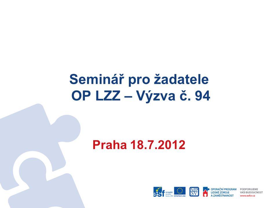 Seminář pro žadatele OP LZZ – Výzva č. 94 Praha 18.7.2012