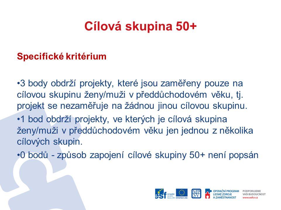 Cílová skupina 50+ Specifické kritérium 3 body obdrží projekty, které jsou zaměřeny pouze na cílovou skupinu ženy/muži v předdůchodovém věku, tj.