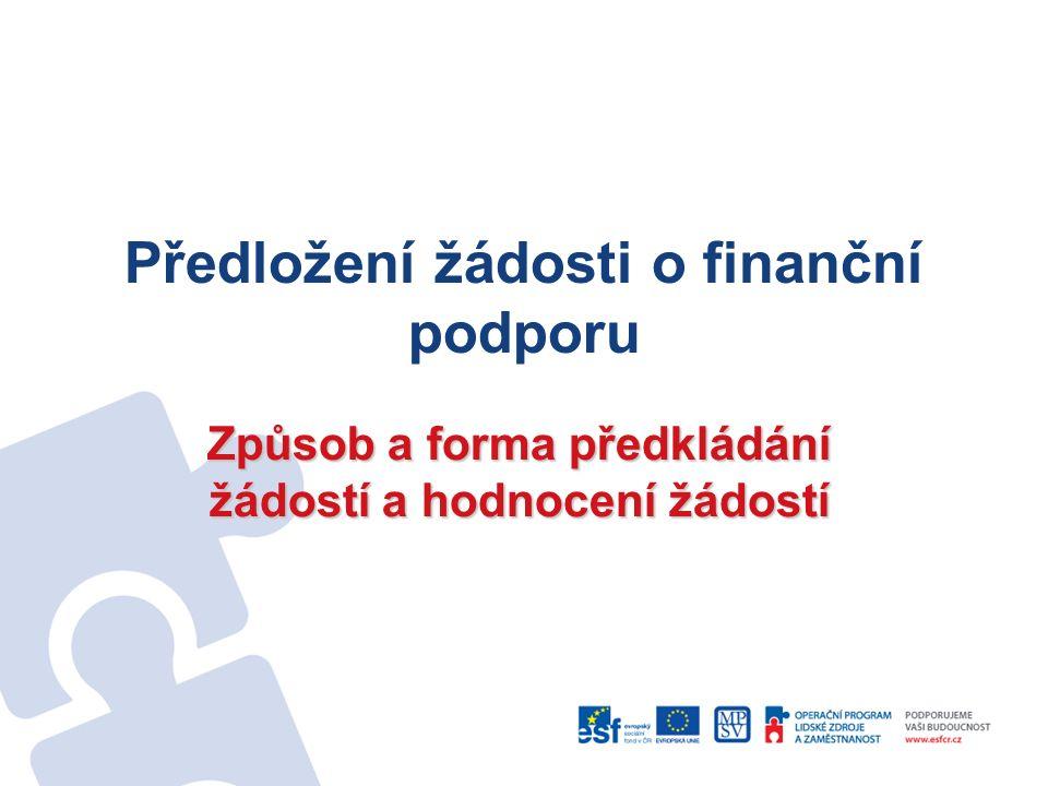 Předložení žádosti o finanční podporu Způsob a forma předkládání žádostí a hodnocení žádostí