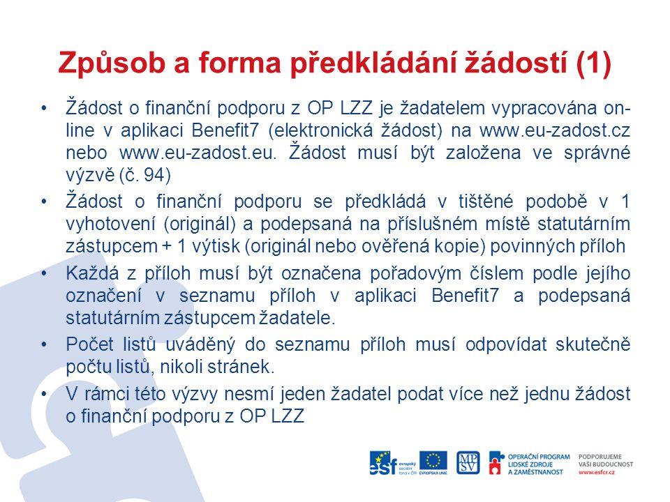 Způsob a forma předkládání žádostí (1) Žádost o finanční podporu z OP LZZ je žadatelem vypracována on- line v aplikaci Benefit7 (elektronická žádost) na www.eu-zadost.cz nebo www.eu-zadost.eu.