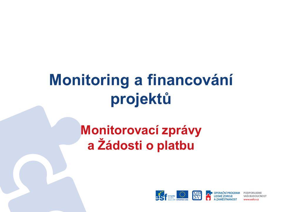 Monitoring a financování projektů Monitorovací zprávy a Žádosti o platbu