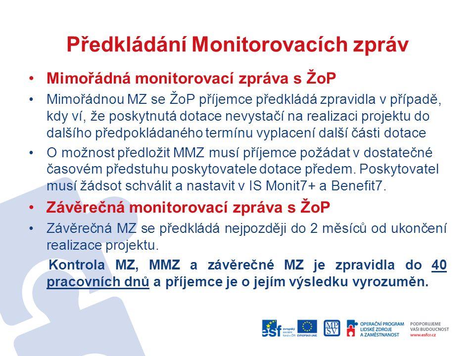 Předkládání Monitorovacích zpráv Mimořádná monitorovací zpráva s ŽoP Mimořádnou MZ se ŽoP příjemce předkládá zpravidla v případě, kdy ví, že poskytnutá dotace nevystačí na realizaci projektu do dalšího předpokládaného termínu vyplacení další části dotace O možnost předložit MMZ musí příjemce požádat v dostatečné časovém předstuhu poskytovatele dotace předem.