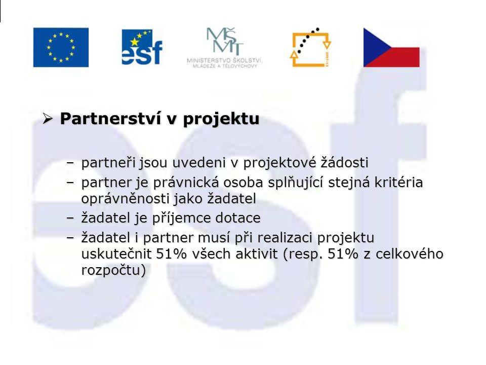  Partnerství v projektu –partneři jsou uvedeni v projektové žádosti –partner je právnická osoba splňující stejná kritéria oprávněnosti jako žadatel –žadatel je příjemce dotace –žadatel i partner musí při realizaci projektu uskutečnit 51% všech aktivit (resp.