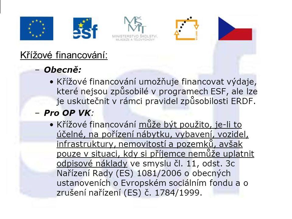 Křížové financování: –Obecně: Křížové financování umožňuje financovat výdaje, které nejsou způsobilé v programech ESF, ale lze je uskutečnit v rámci p