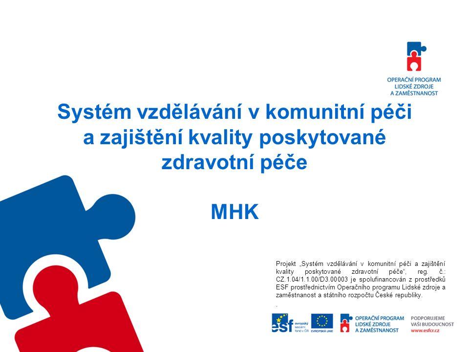 """Systém vzdělávání v komunitní péči a zajištění kvality poskytované zdravotní péče MHK Projekt """"Systém vzdělávání v komunitní péči a zajištění kvality poskytované zdravotní péče , reg."""