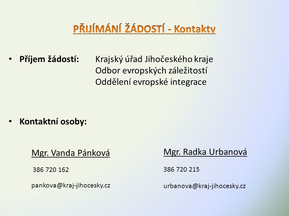 Příjem žádostí: Krajský úřad Jihočeského kraje Odbor evropských záležitostí Oddělení evropské integrace Kontaktní osoby: Mgr.