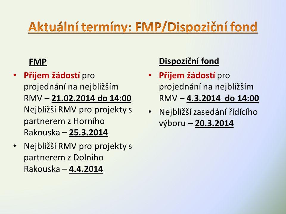 FMP Příjem žádostí pro projednání na nejbližším RMV – 21.02.2014 do 14:00 Nejbližší RMV pro projekty s partnerem z Horního Rakouska – 25.3.2014 Nejbližší RMV pro projekty s partnerem z Dolního Rakouska – 4.4.2014 Dispoziční fond Příjem žádostí pro projednání na nejbližším RMV – 4.3.2014 do 14:00 Nejbližší zasedání řídícího výboru – 20.3.2014
