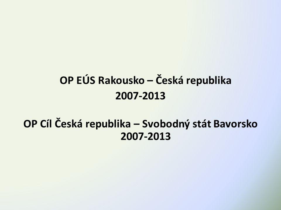 OP EÚS Rakousko – Česká republika 2007-2013 OP Cíl Česká republika – Svobodný stát Bavorsko 2007-2013