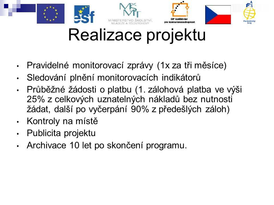 Realizace projektu Pravidelné monitorovací zprávy (1x za tři měsíce) Sledování plnění monitorovacích indikátorů Průběžné žádosti o platbu (1.