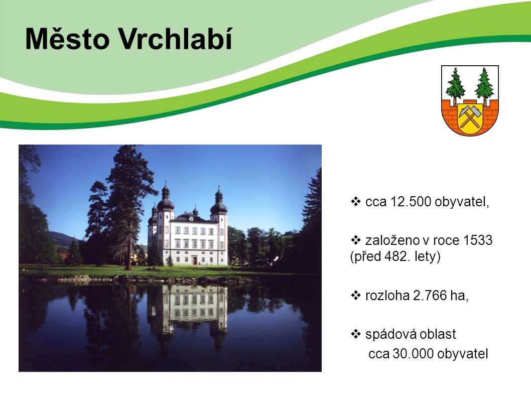 Město Vrchlabí  cca 12.500 obyvatel,  založeno v roce 1533 (před 482.