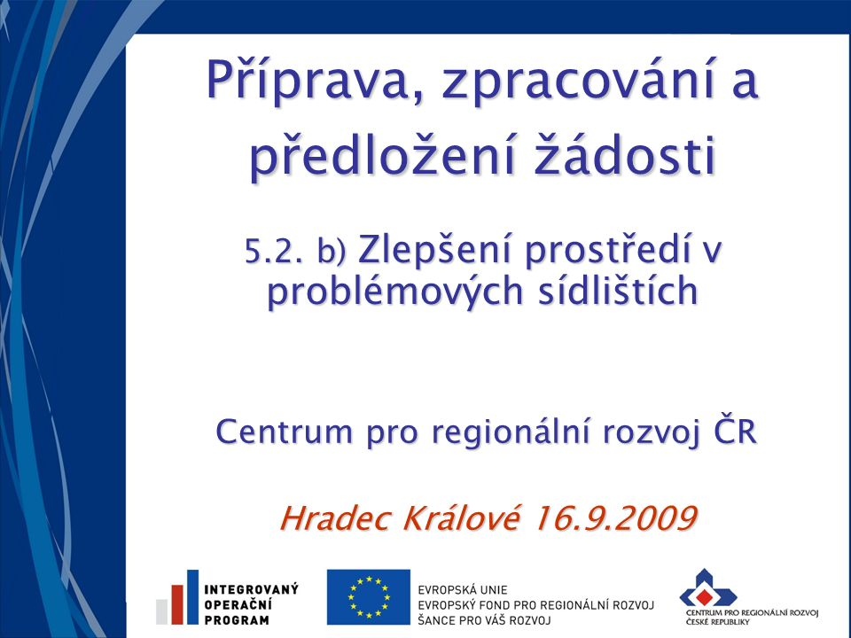 www.strukturalni-fondy.cz/iop/5-2www.strukturalni-fondy.cz/iop/5-2 www.crr.czwww.crr.cz 42 26.9.201642 Oblast intervence 5.2.b) Celkové uznatelné výdaje – 100% Dotace ERDF + SR* 40% - 60% Spoluúčast majitelů domů 60%-40% * V případě Jihozápadu činí dotace 36% (30%) - spoluúčast 44% - 70% Financování 5.2.b) Regenerace bytových domů Dotace ERDF 85% Dotace SR 15%