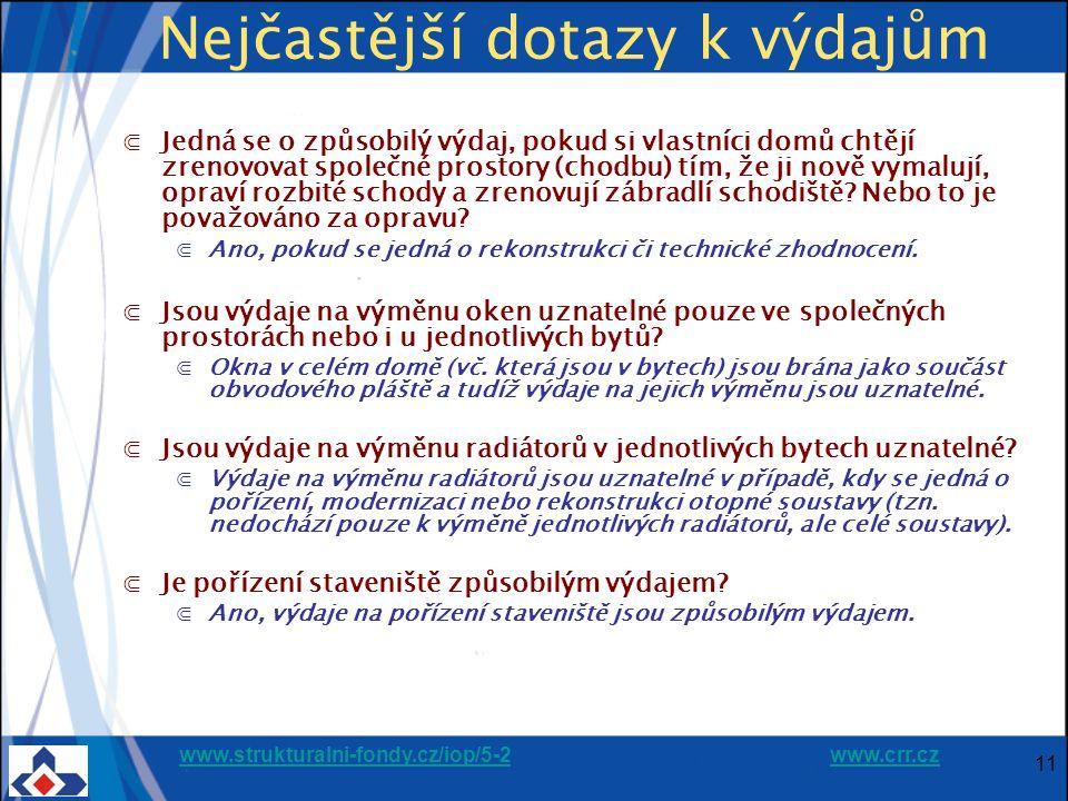 www.strukturalni-fondy.cz/iop/5-2www.strukturalni-fondy.cz/iop/5-2 www.crr.czwww.crr.cz 11 Nejčastější dotazy k výdajům ⋐Jedná se o způsobilý výdaj, pokud si vlastníci domů chtějí zrenovovat společné prostory (chodbu) tím, že ji nově vymalují, opraví rozbité schody a zrenovují zábradlí schodiště.