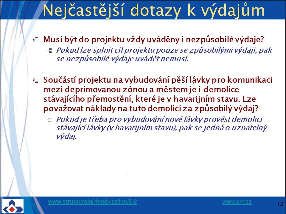 www.strukturalni-fondy.cz/iop/5-2www.strukturalni-fondy.cz/iop/5-2 www.crr.czwww.crr.cz 12 Nejčastější dotazy k výdajům ⋐Musí být do projektu vždy uváděny i nezpůsobilé výdaje.