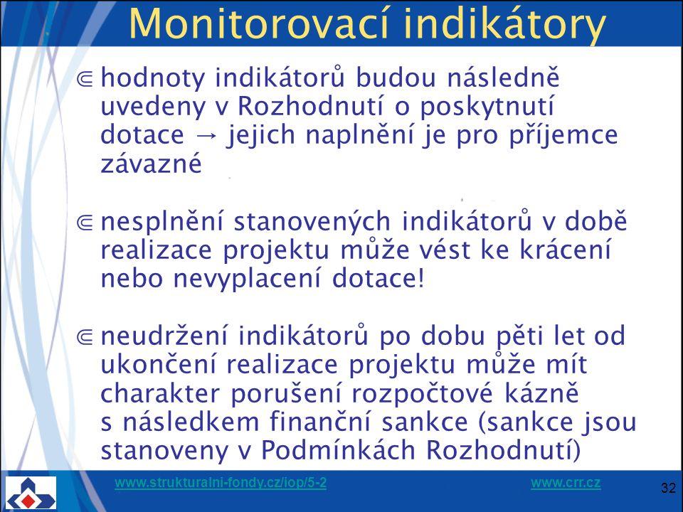 www.strukturalni-fondy.cz/iop/5-2www.strukturalni-fondy.cz/iop/5-2 www.crr.czwww.crr.cz 32 Monitorovací indikátory ⋐hodnoty indikátorů budou následně uvedeny v Rozhodnutí o poskytnutí dotace → jejich naplnění je pro příjemce závazné ⋐nesplnění stanovených indikátorů v době realizace projektu může vést ke krácení nebo nevyplacení dotace.