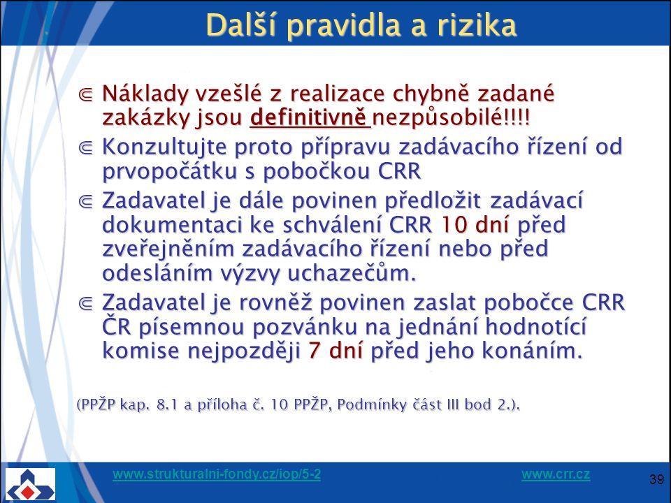 www.strukturalni-fondy.cz/iop/5-2www.strukturalni-fondy.cz/iop/5-2 www.crr.czwww.crr.cz 39 Další pravidla a rizika ⋐Náklady vzešlé z realizace chybně zadané zakázky jsou definitivně nezpůsobilé!!!.