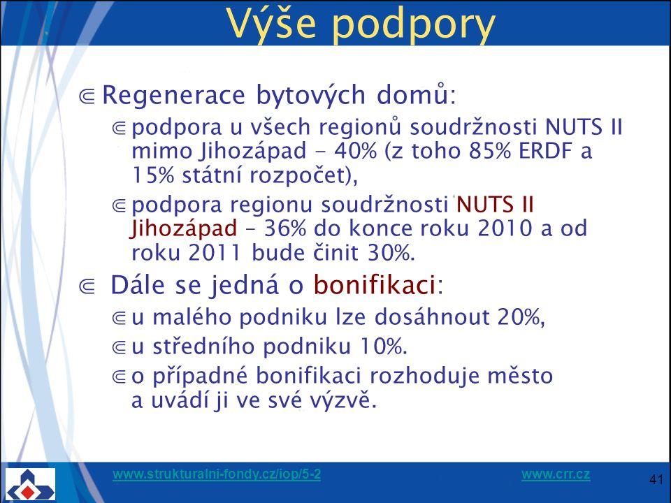 www.strukturalni-fondy.cz/iop/5-2www.strukturalni-fondy.cz/iop/5-2 www.crr.czwww.crr.cz 41 Výše podpory ⋐Regenerace bytových domů: ⋐podpora u všech regionů soudržnosti NUTS II mimo Jihozápad - 40% (z toho 85% ERDF a 15% státní rozpočet), ⋐podpora regionu soudržnosti NUTS II Jihozápad – 36% do konce roku 2010 a od roku 2011 bude činit 30%.