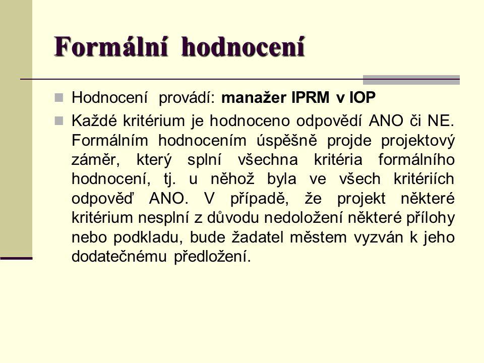 Formální hodnocení Hodnocení provádí: manažer IPRM v IOP Každé kritérium je hodnoceno odpovědí ANO či NE.
