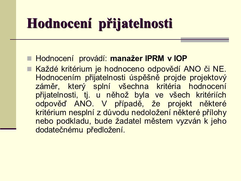 Hodnocení přijatelnosti Hodnocení provádí: manažer IPRM v IOP Každé kritérium je hodnoceno odpovědí ANO či NE.