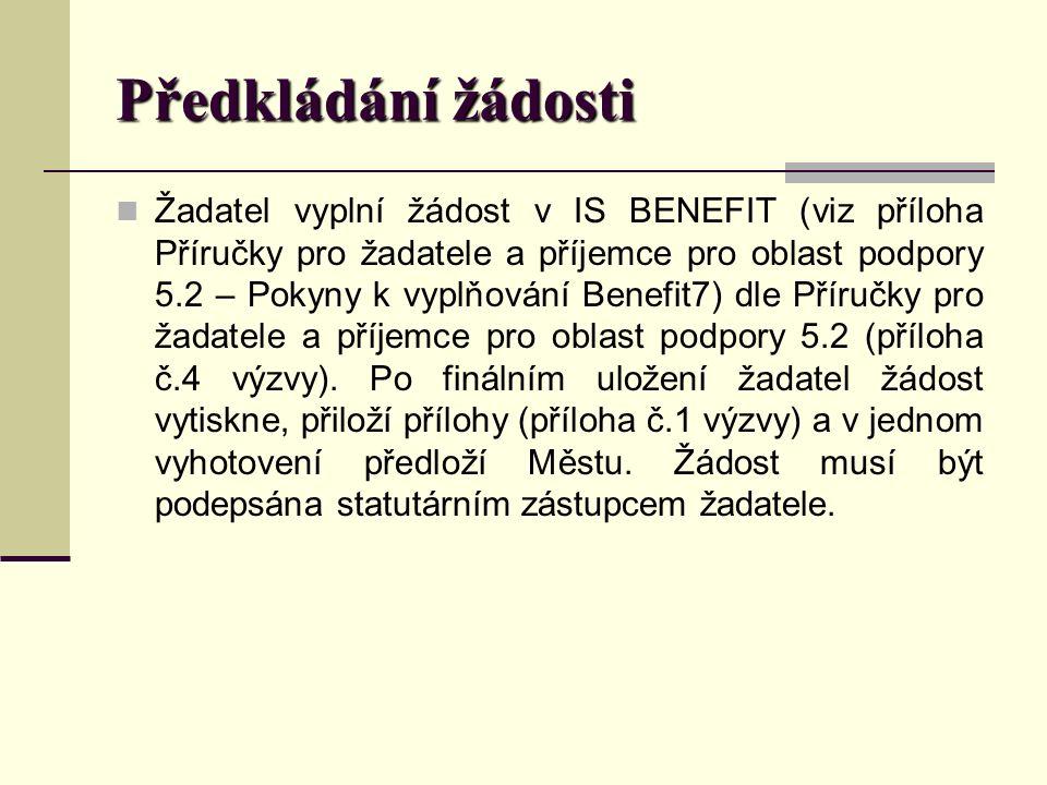 Předkládání žádosti Žadatel vyplní žádost v IS BENEFIT (viz příloha Příručky pro žadatele a příjemce pro oblast podpory 5.2 – Pokyny k vyplňování Benefit7) dle Příručky pro žadatele a příjemce pro oblast podpory 5.2 (příloha č.4 výzvy).