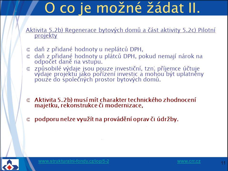 www.strukturalni-fondy.cz/iop/5-2www.strukturalni-fondy.cz/iop/5-2 www.crr.czwww.crr.cz 11 O co je možné žádat II. Aktivita 5.2b) Regenerace bytových