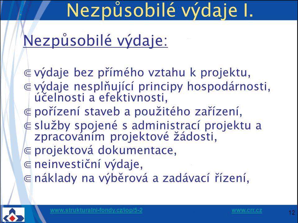 www.strukturalni-fondy.cz/iop/5-2www.strukturalni-fondy.cz/iop/5-2 www.crr.czwww.crr.cz 12 Nezpůsobilé výdaje I. Nezpůsobilé výdaje: ⋐výdaje bez přímé