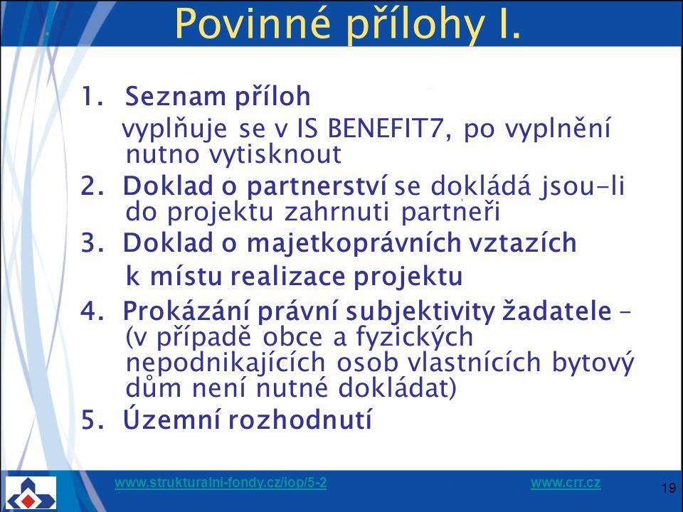 www.strukturalni-fondy.cz/iop/5-2www.strukturalni-fondy.cz/iop/5-2 www.crr.czwww.crr.cz 19 Povinné přílohy I. 1.Seznam příloh vyplňuje se v IS BENEFIT