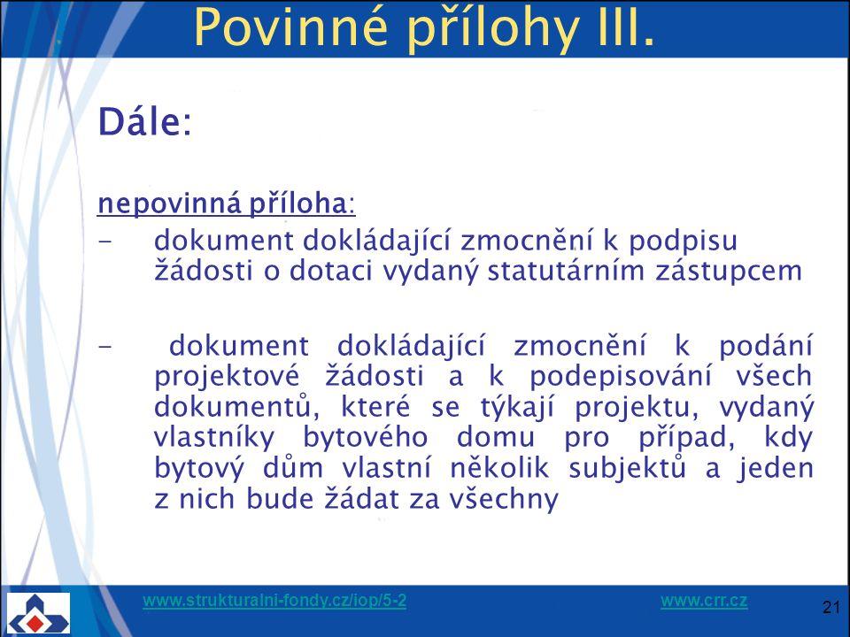 www.strukturalni-fondy.cz/iop/5-2www.strukturalni-fondy.cz/iop/5-2 www.crr.czwww.crr.cz 21 Povinné přílohy III. Dále: nepovinná příloha: -dokument dok