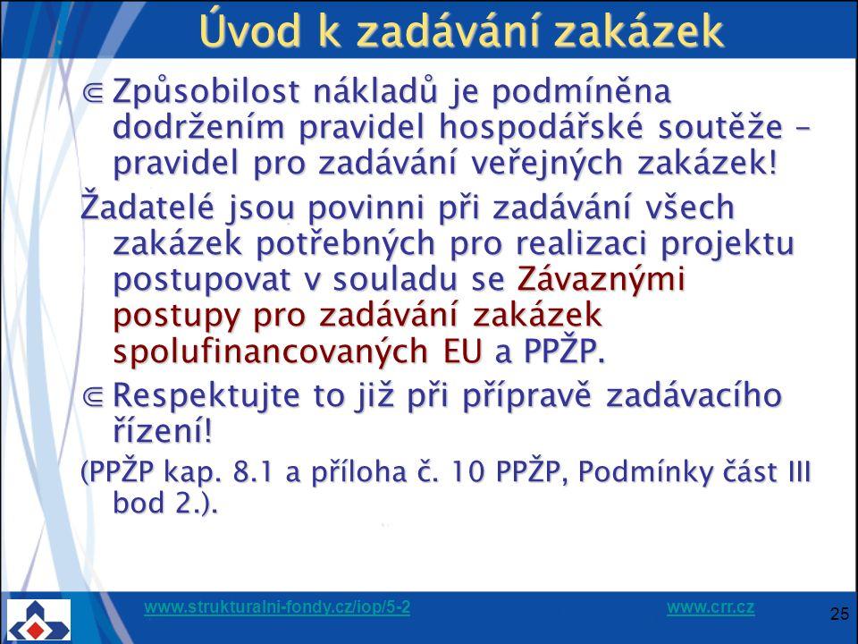 www.strukturalni-fondy.cz/iop/5-2www.strukturalni-fondy.cz/iop/5-2 www.crr.czwww.crr.cz 25 Úvod k zadávání zakázek ⋐Způsobilost nákladů je podmíněna dodržením pravidel hospodářské soutěže – pravidel pro zadávání veřejných zakázek.