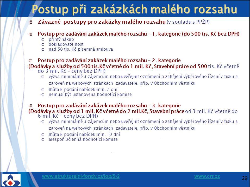 www.strukturalni-fondy.cz/iop/5-2www.strukturalni-fondy.cz/iop/5-2 www.crr.czwww.crr.cz 29 Postup při zakázkách malého rozsahu ⋐Závazné postupy pro zakázky malého rozsahu (v souladu s PPŽP) ⋐Postup pro zadávání zakázek malého rozsahu – 1.