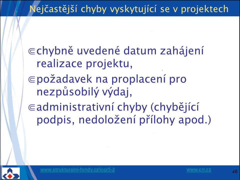 www.strukturalni-fondy.cz/iop/5-2www.strukturalni-fondy.cz/iop/5-2 www.crr.czwww.crr.cz 46 Nejčastější chyby vyskytující se v projektech ⋐chybně uvedené datum zahájení realizace projektu, ⋐požadavek na proplacení pro nezpůsobilý výdaj, ⋐administrativní chyby (chybějící podpis, nedoložení přílohy apod.)
