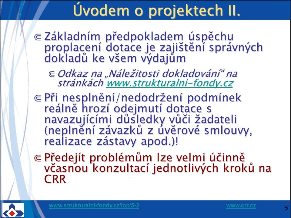 www.strukturalni-fondy.cz/iop/5-2www.strukturalni-fondy.cz/iop/5-2 www.crr.czwww.crr.cz 5 Úvodem o projektech II. ⋐Základním předpokladem úspěchu prop