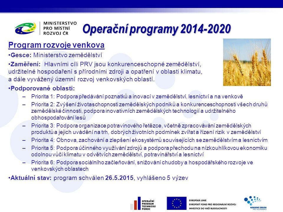 Operační programy 2014-2020 Program rozvoje venkova Gesce: Ministerstvo zemědělství Zaměření: Hlavními cíli PRV jsou konkurenceschopné zemědělství, ud
