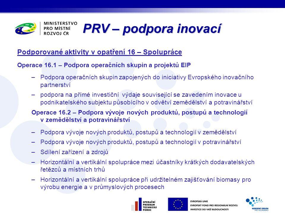PRV – podpora inovací Podporované aktivity v opatření 16 – Spolupráce Operace 16.1 – Podpora operačních skupin a projektů EIP –Podpora operačních skup