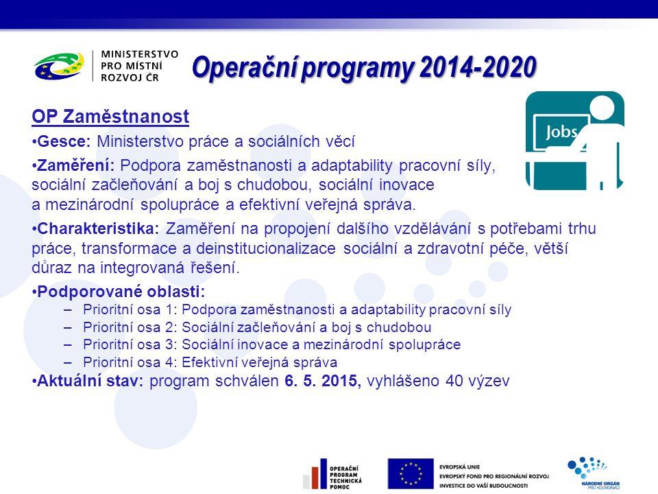 Operační programy 2014-2020 OP Zaměstnanost Gesce: Ministerstvo práce a sociálních věcí Zaměření: Podpora zaměstnanosti a adaptability pracovní síly,
