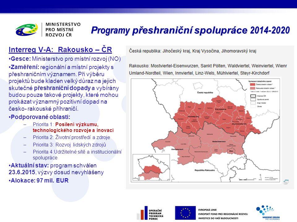 Interreg V-A: Rakousko – ČR Gesce: Ministerstvo pro místní rozvoj (NO) Zaměření: regionální a místní projekty s přeshraničním významem. Při výběru pro