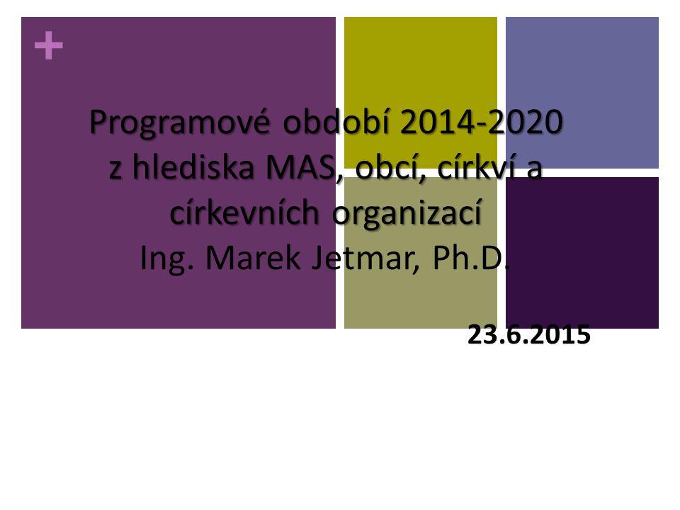 + Programové období 2014-2020 z hlediska MAS, obcí, církví a církevních organizací Programové období 2014-2020 z hlediska MAS, obcí, církví a církevních organizací Ing.
