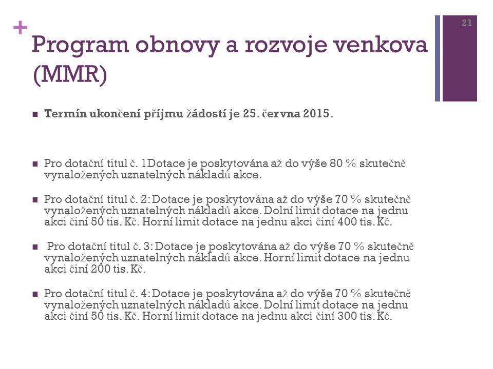 + Program obnovy a rozvoje venkova (MMR) Termín ukon č ení p ř íjmu ž ádostí je 25.